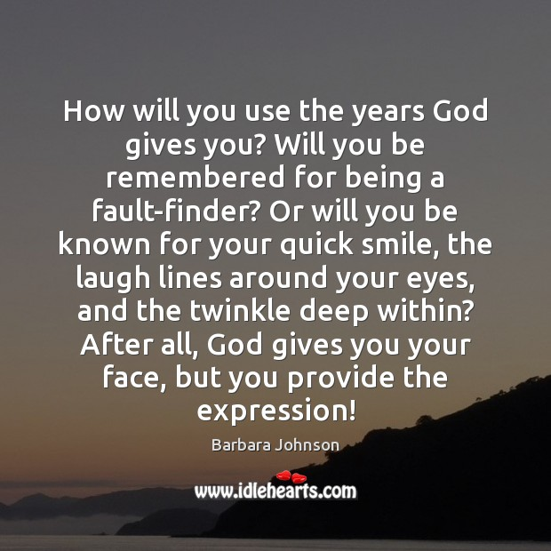 How will you use the years God gives you? Will you be Barbara Johnson Picture Quote