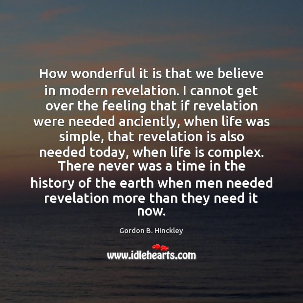 How wonderful it is that we believe in modern revelation. I cannot Gordon B. Hinckley Picture Quote