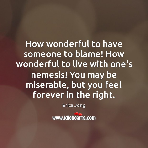 How wonderful to have someone to blame! How wonderful to live with Erica Jong Picture Quote