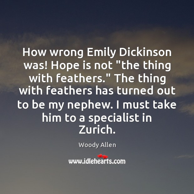 """Image, How wrong Emily Dickinson was! Hope is not """"the thing with feathers."""""""