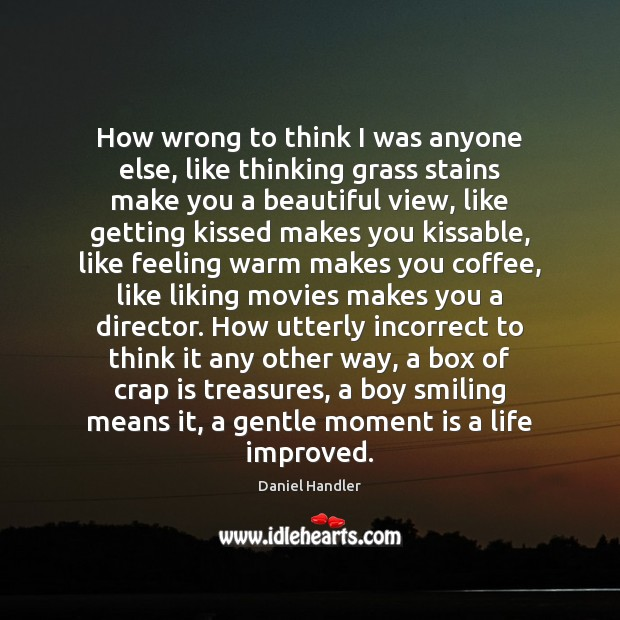 How wrong to think I was anyone else, like thinking grass stains Daniel Handler Picture Quote