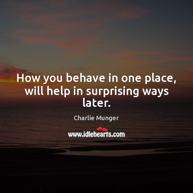 Image, How you behave in one place, will help in surprising ways later.