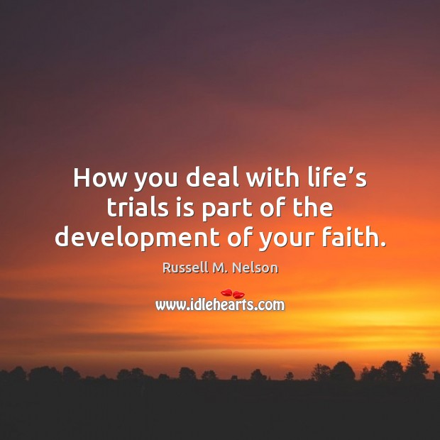 How you deal with life's trials is part of the development of your faith. Image
