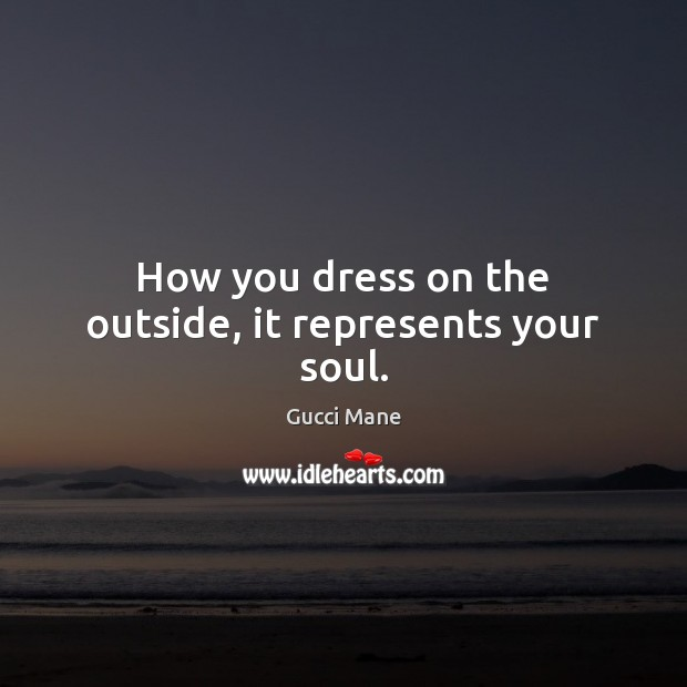 How you dress on the outside, it represents your soul. Image