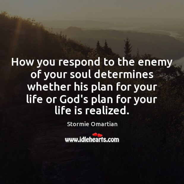 How you respond to the enemy of your soul determines whether his Stormie Omartian Picture Quote