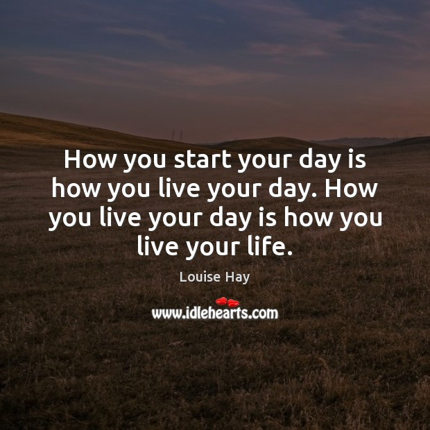How you start your day is how you live your day. How Start Your Day Quotes Image