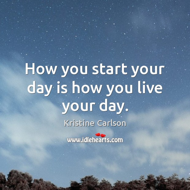 How you start your day is how you live your day. Start Your Day Quotes Image