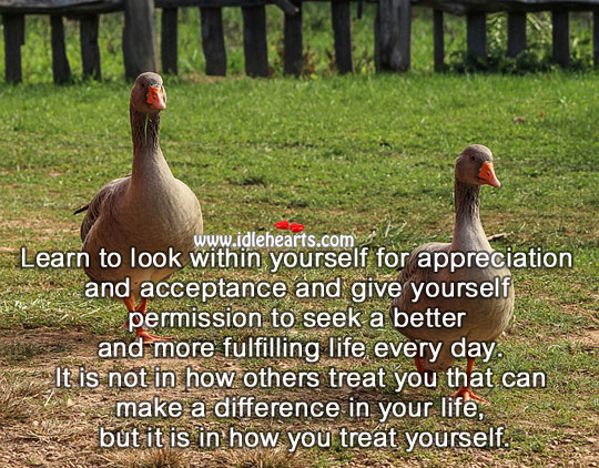 Image, Learn to look within yourself for appreciation.
