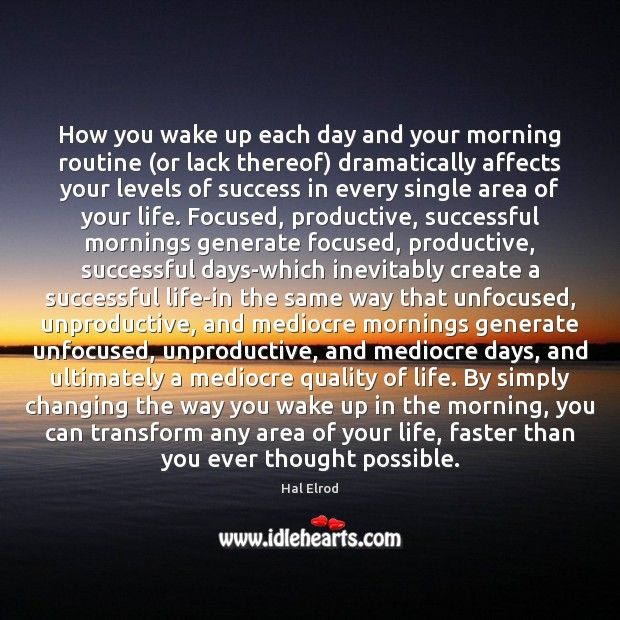 How you wake up each day and your morning routine (or lack Hal Elrod Picture Quote