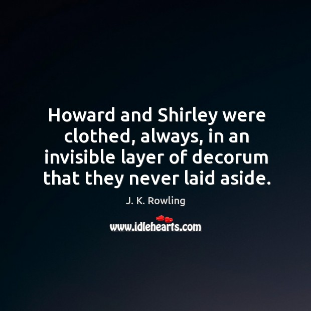 Image, Howard and Shirley were clothed, always, in an invisible layer of decorum