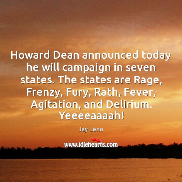 Howard Dean announced today he will campaign in seven states. The states Image