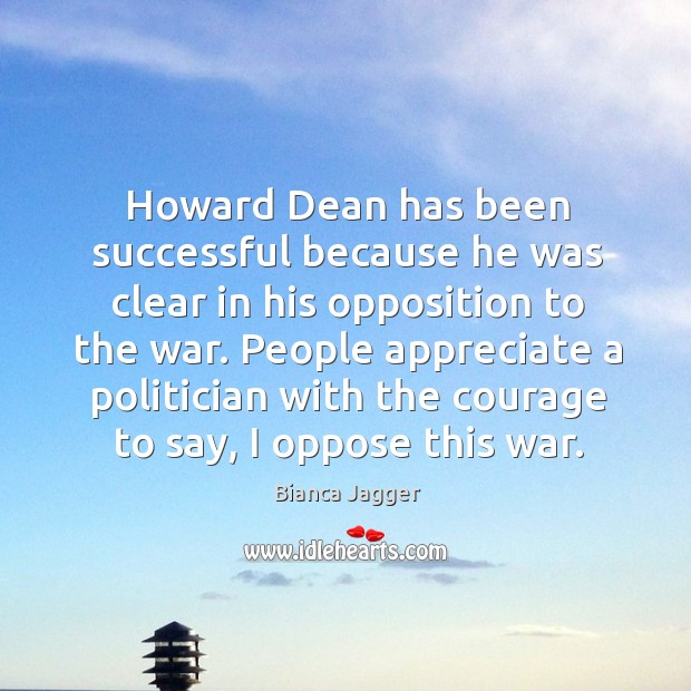 Image, Howard dean has been successful because he was clear in his opposition to the war.