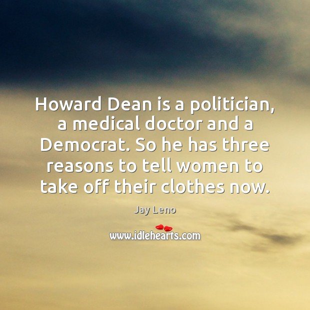 Image, Howard Dean is a politician, a medical doctor and a Democrat. So