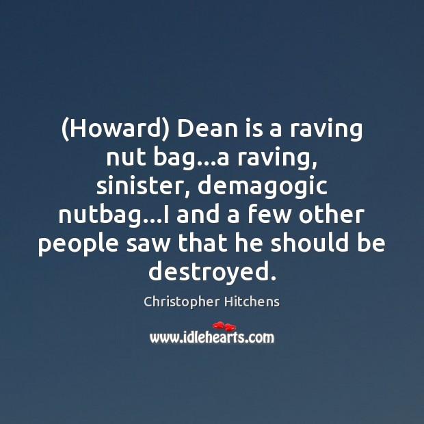 (Howard) Dean is a raving nut bag…a raving, sinister, demagogic nutbag… Image