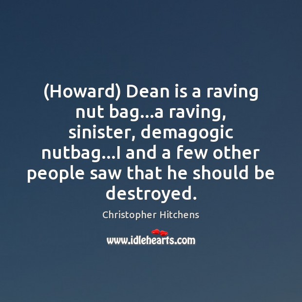 (Howard) Dean is a raving nut bag…a raving, sinister, demagogic nutbag… Image