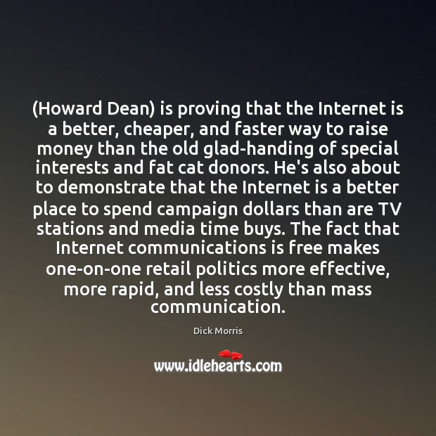 (Howard Dean) is proving that the Internet is a better, cheaper, and Dick Morris Picture Quote