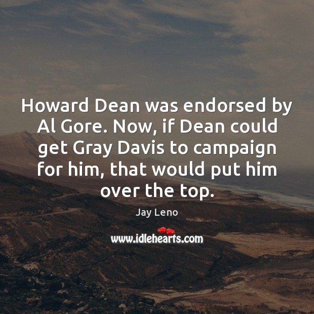 Image, Howard Dean was endorsed by Al Gore. Now, if Dean could get