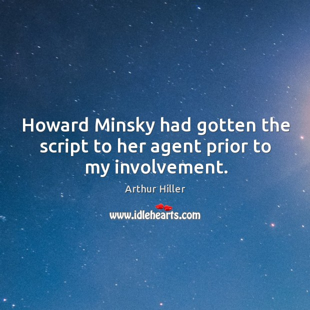 Image, Howard Minsky had gotten the script to her agent prior to my involvement.