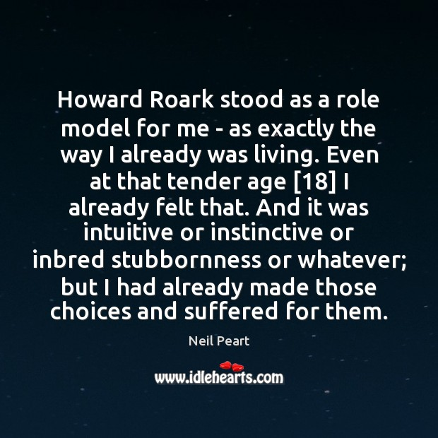 Howard Roark stood as a role model for me – as exactly Image