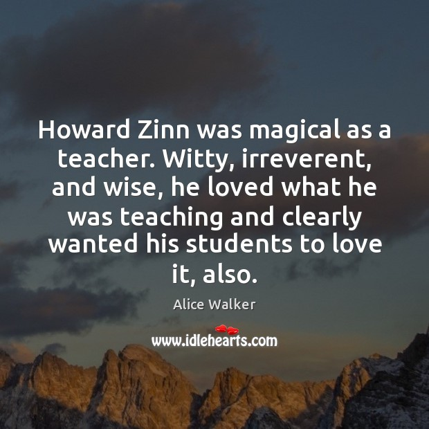 Image, Howard Zinn was magical as a teacher. Witty, irreverent, and wise, he