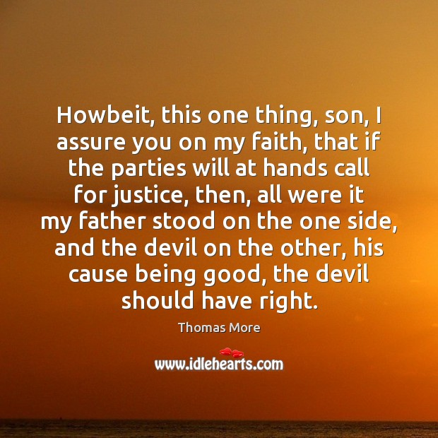 Howbeit, this one thing, son, I assure you on my faith, that Thomas More Picture Quote
