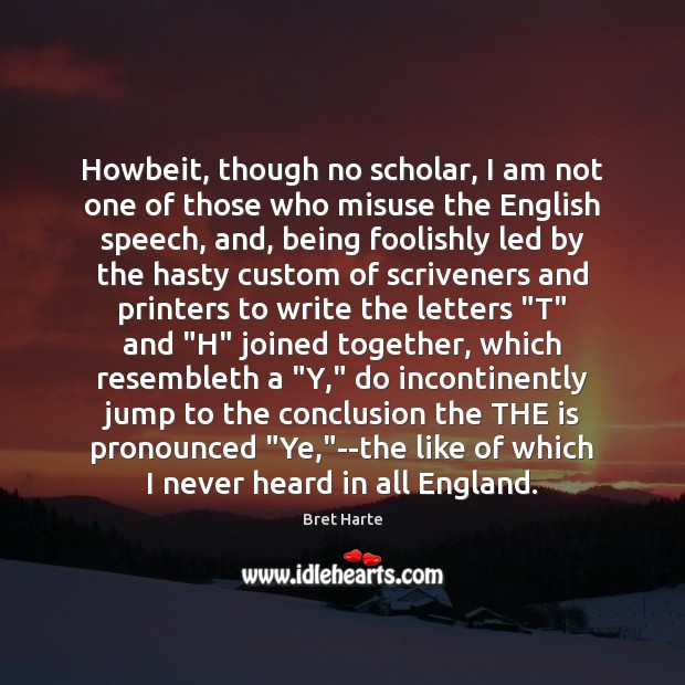 Image, Howbeit, though no scholar, I am not one of those who misuse