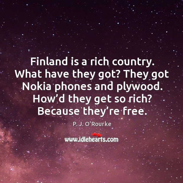 How'd they get so rich? because they're free. Image