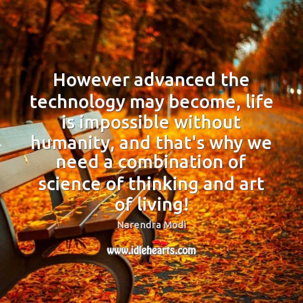 Image, However advanced the technology may become, life is impossible without humanity, and