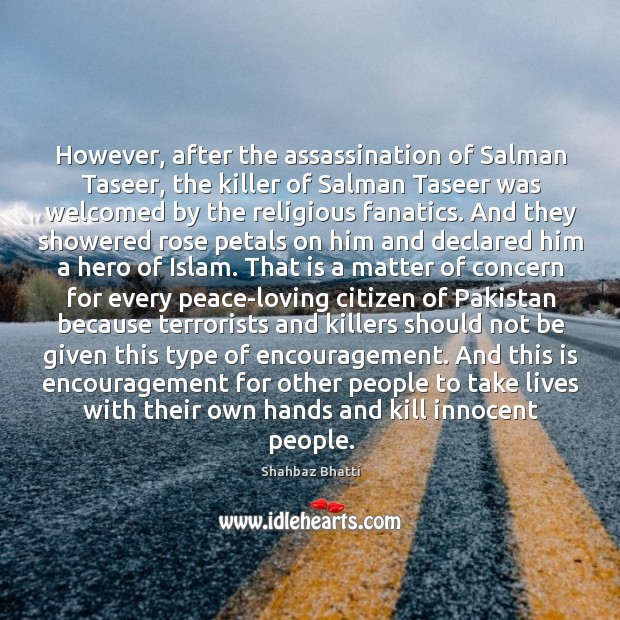 However, after the assassination of Salman Taseer, the killer of Salman Taseer Image