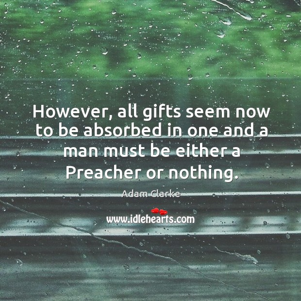 Image, However, all gifts seem now to be absorbed in one and a man must be either a preacher or nothing.