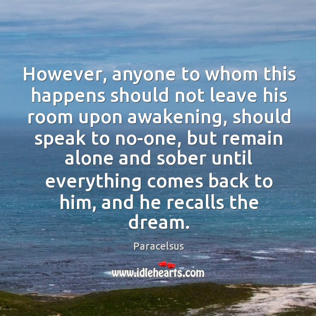 However, anyone to whom this happens should not leave his room upon awakening Paracelsus Picture Quote