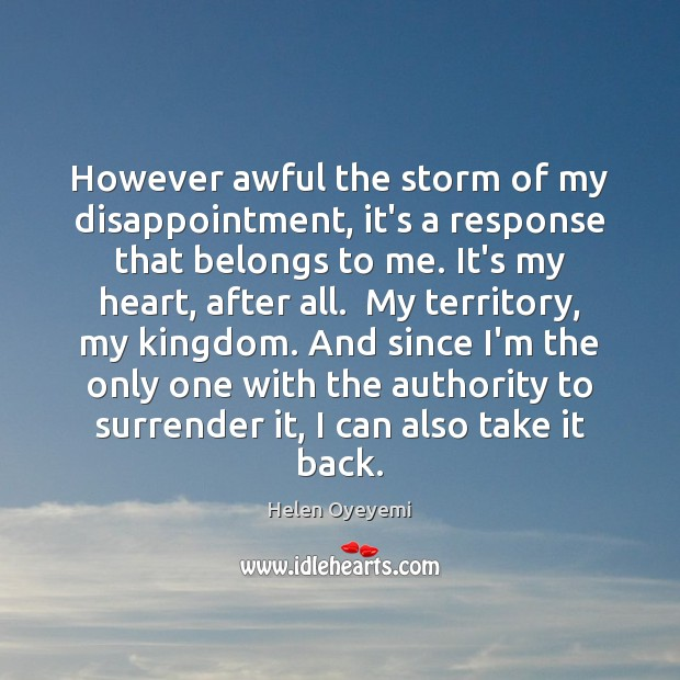 However awful the storm of my disappointment, it's a response that belongs Image