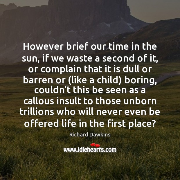 However brief our time in the sun, if we waste a second Insult Quotes Image