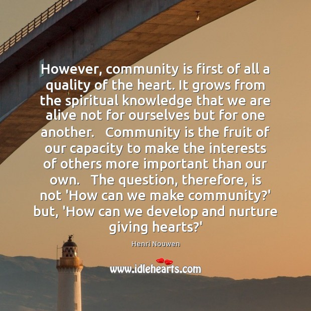 However, community is first of all a quality of the heart. It Image