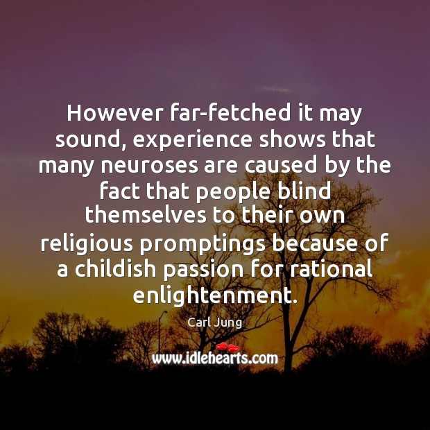 However far-fetched it may sound, experience shows that many neuroses are caused Image