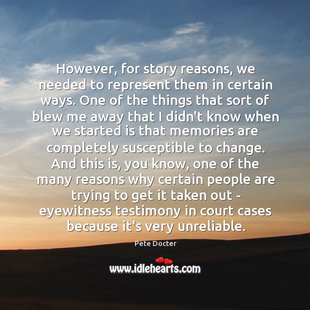 However, for story reasons, we needed to represent them in certain ways. Pete Docter Picture Quote