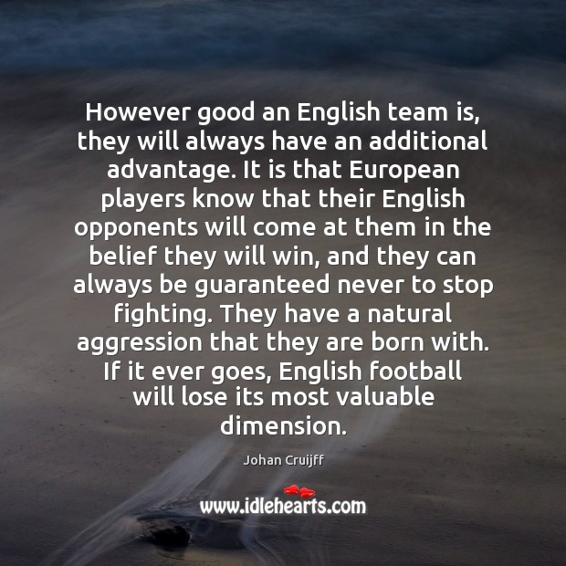 Image, However good an English team is, they will always have an additional