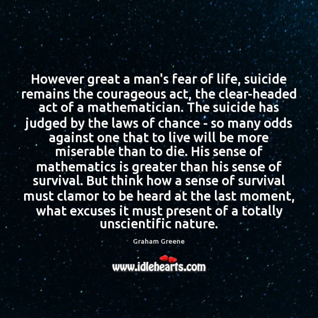 However great a man's fear of life, suicide remains the courageous act, Image