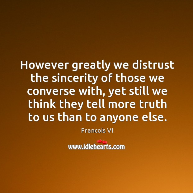 However greatly we distrust the sincerity of those we converse with Image