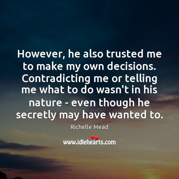 Image, However, he also trusted me to make my own decisions. Contradicting me