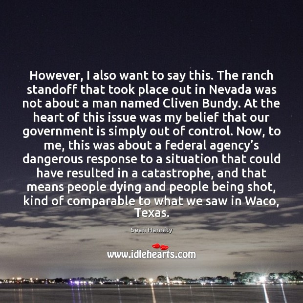 However, I also want to say this. The ranch standoff that took Sean Hannity Picture Quote