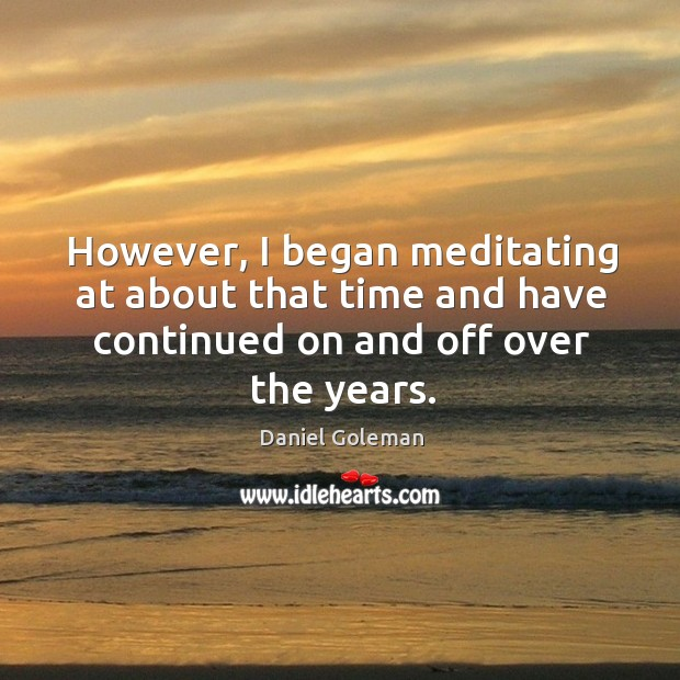 However, I began meditating at about that time and have continued on and off over the years. Image