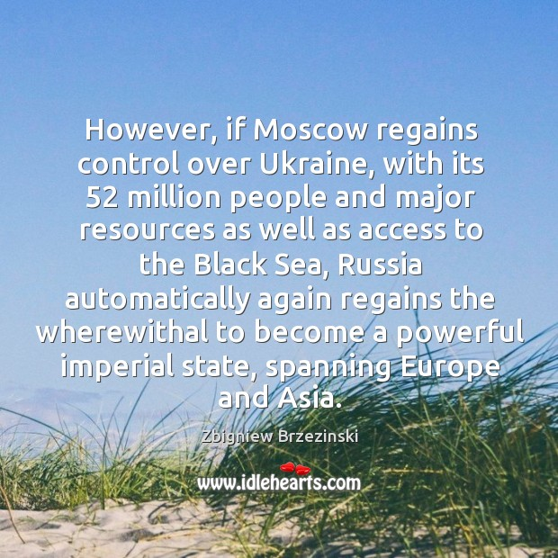 However, if Moscow regains control over Ukraine, with its 52 million people and Image