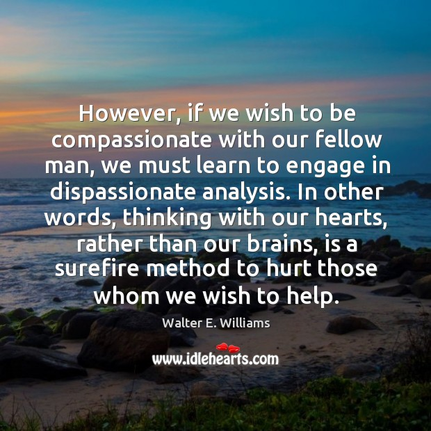 However, if we wish to be compassionate with our fellow man, we Image