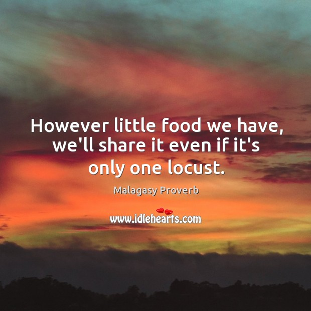 However little food we have, we'll share it even if it's only one locust. Malagasy Proverbs Image