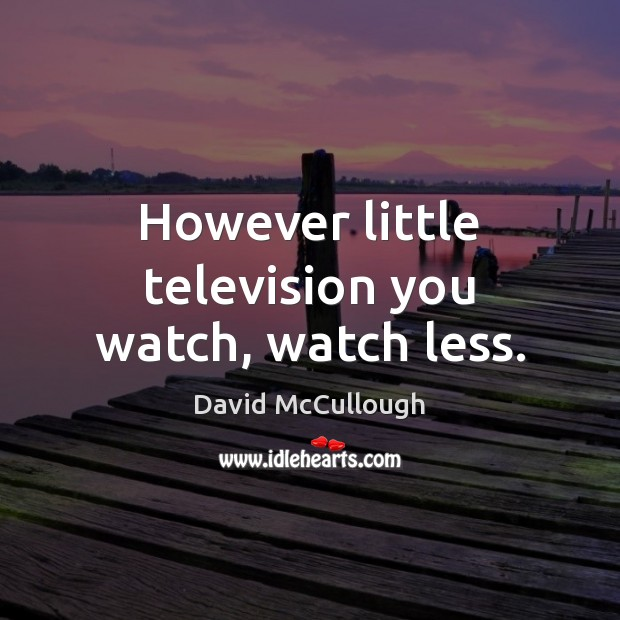Image, However little television you watch, watch less.