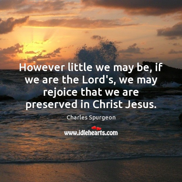 Image, However little we may be, if we are the Lord's, we may