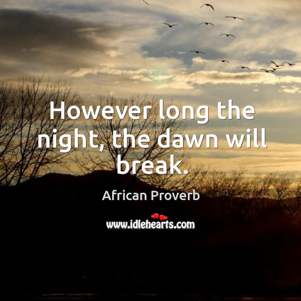 Image, However long the night, the dawn will break.