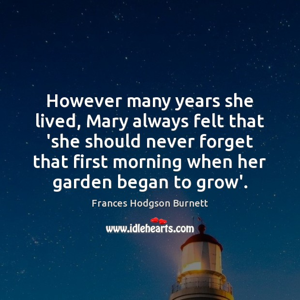 However many years she lived, Mary always felt that 'she should never Frances Hodgson Burnett Picture Quote