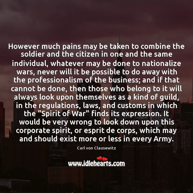 However much pains may be taken to combine the soldier and the Carl von Clausewitz Picture Quote